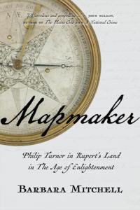 """Cover of 2017 book """"Mapmaker: Philip Turnor in Rupert's Land in the Age of Enlightenment. University of Regina press, 2017."""