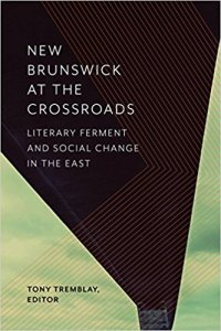 """Cover of 2017 book """"New Brunswick at the Crossroads: Literary Ferment and Social Change in the East"""" Wilfrid Laurier University Press 2017."""