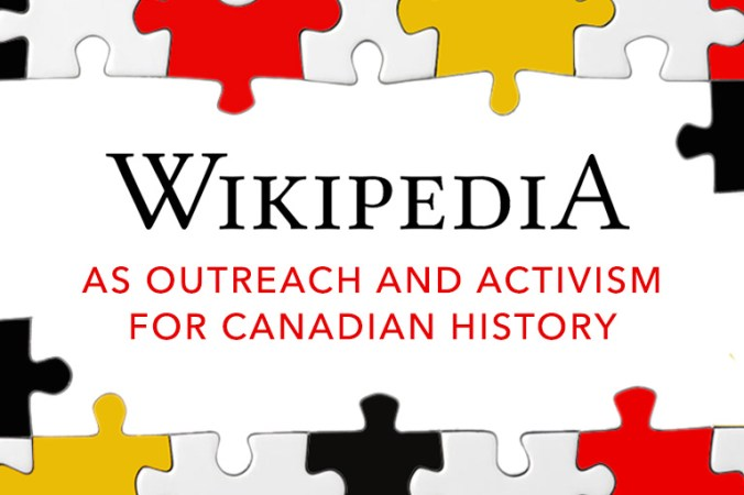 Inside a border of puzzle pieces in white, red, black, and yellow is text that says, Wikipedia as Outreach and Activism for Canadian History.
