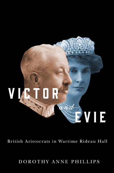 "cover of book by Dorothy Phillips, ""Victor and Evie: British aristocrats in war time Rideau Hall"""