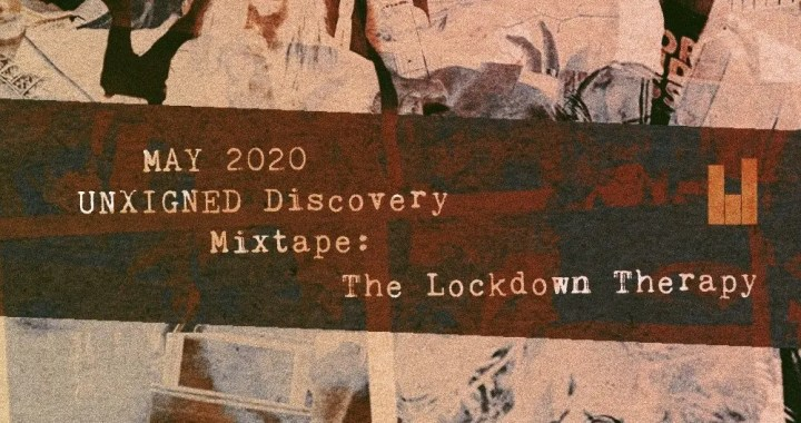 May 2020 UNXIGNED Discovery Mixtape: The Lockdown Therapy