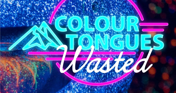 """Colour Tongues – """"Wasted"""""""