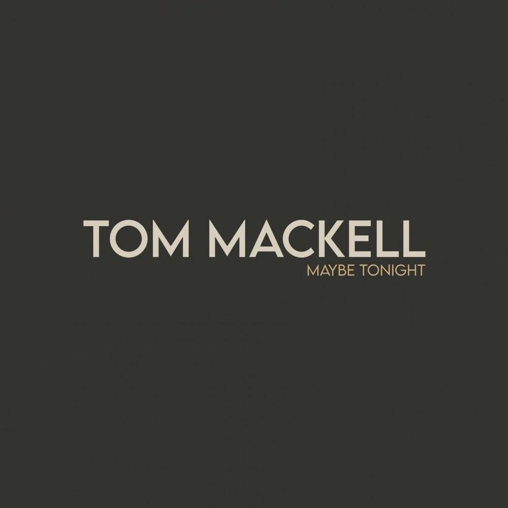 Tom Mackell - Maybe Tonight