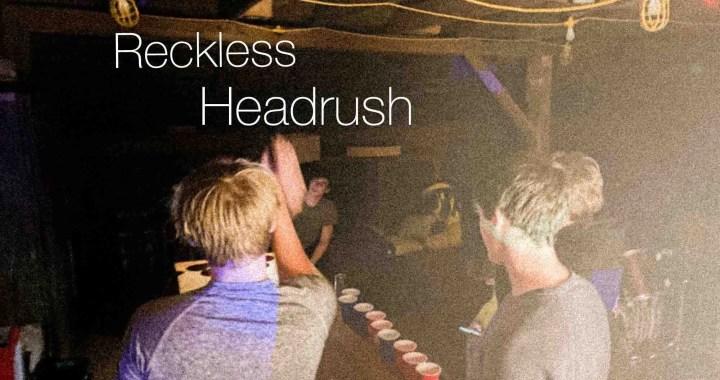 "Headrush – ""Reckless"""