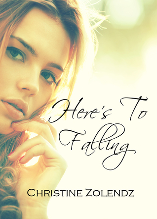 Here's to Falling by Christine Zolendz***A review this early in the morning could only mean I had to SHOUT ABOUT IT