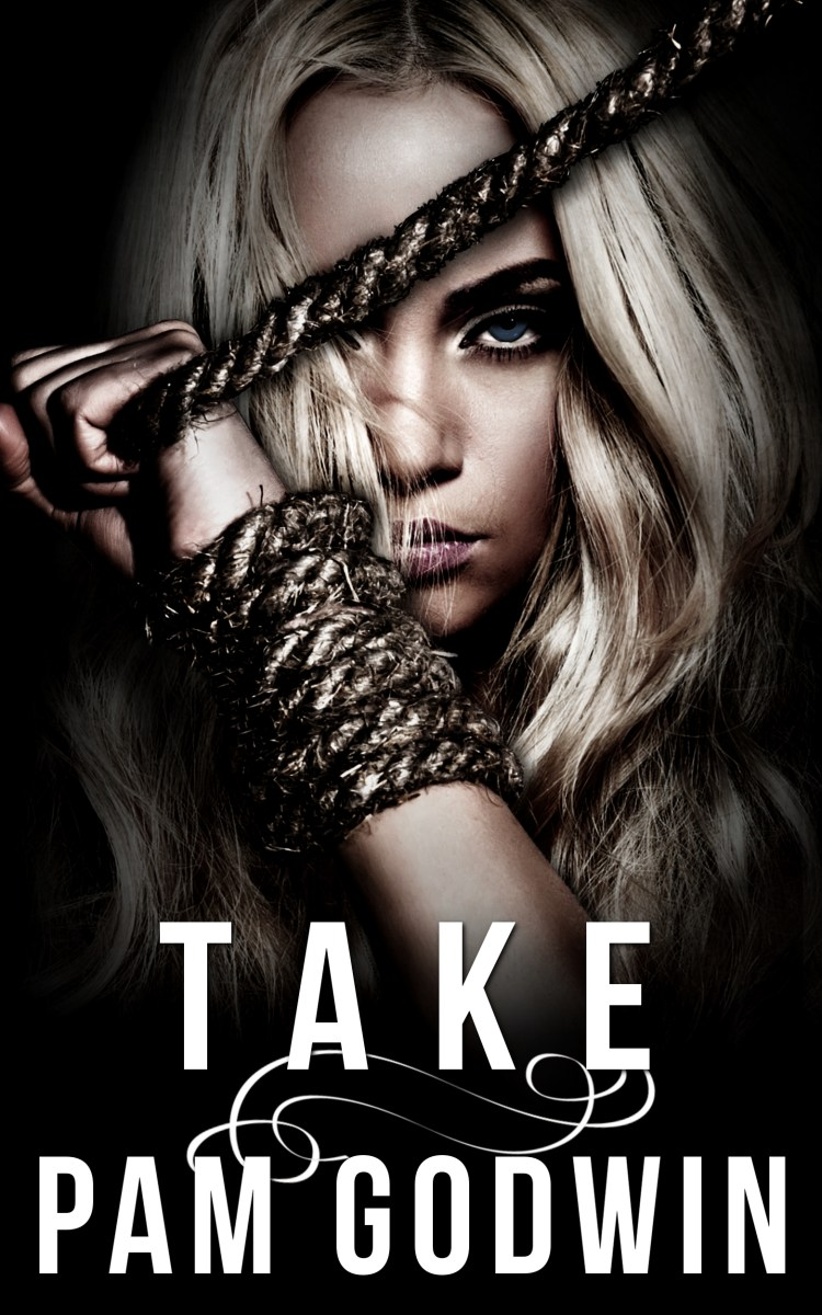 #5BlushAlert~~Take by Pam Godwin #DarkRomance
