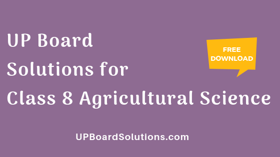 UP Board Solutions for Class 8 Agricultural Science कृषि विज्ञान
