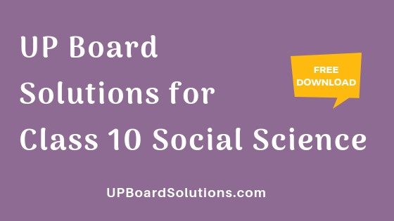 UP Board Solutions for Class 10 Social Science सामाजिक विज्ञान