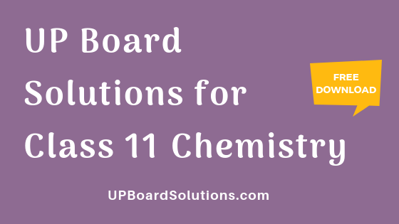 UP Board Solutions for Class 11 Chemistryरसायन विज्ञान