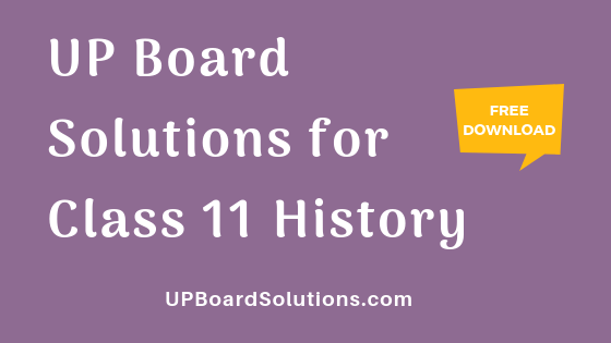 UP Board Solutions for Class 11 History इतिहास