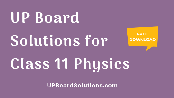 UP Board Solutions for Class 11 Physics भौतिक