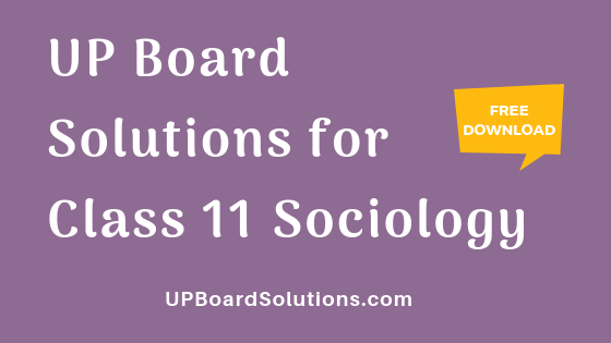 UP Board Solutions for Class 11 Sociology समाजशास्‍त्र