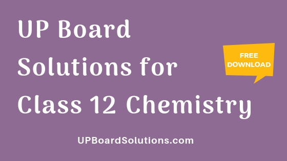 UP Board Solutions for Class 12 Chemistry रसायन
