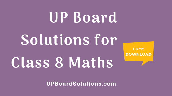 UP Board Solutions for Class 8 Maths गणित