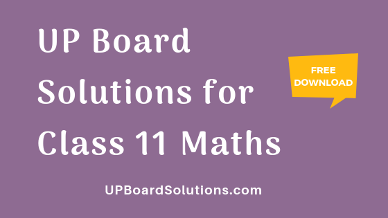 UP Board Solutions for Class 11 Maths गणित – UP Board