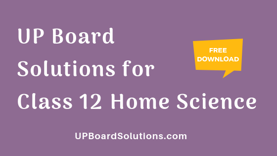 UP Board Solutions for Class 12 Home Science गृह विज्ञान