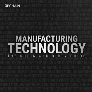 Manufacturing Technology The Quick and Dirty Guide