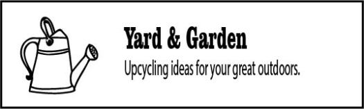 How to use upcycling in your yard and garden