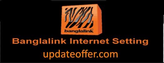 Banglalink Internet Setting