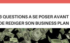 3 questions à se poser avant de rédiger son business plan