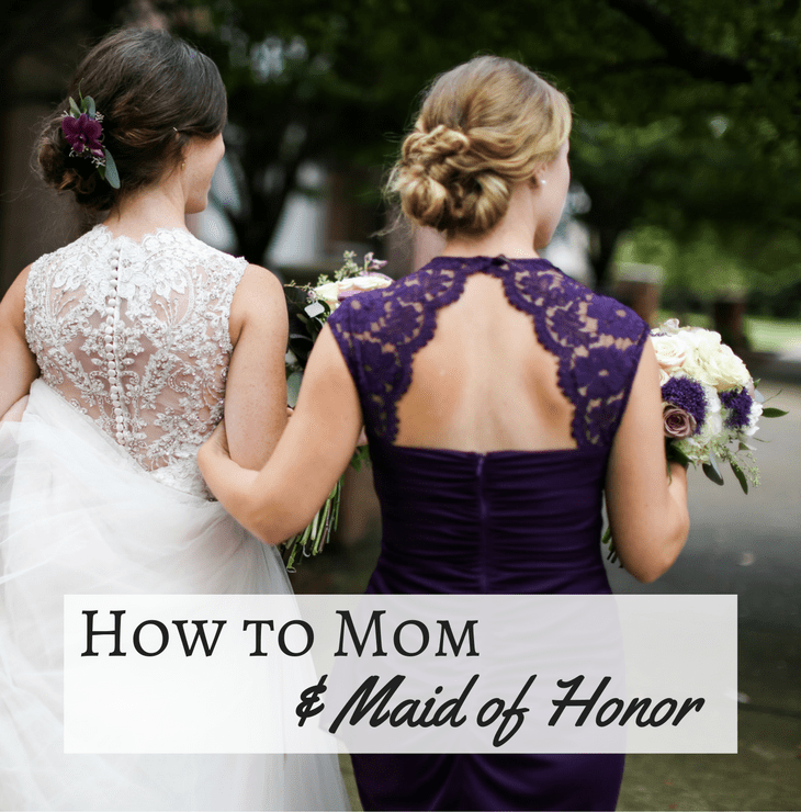 how to mom and maid of honor