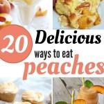 20 Delicious Ways to Eat Peaches!