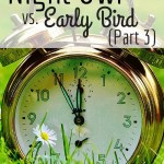 Night Owl vs. Early Bird (Part 3)