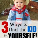 3 Ways to Find the Kid in Yourself