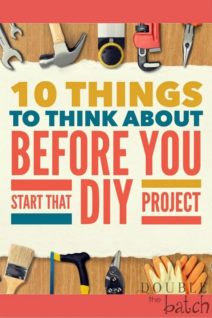 Don't make all the first-timer mistakes. Read this list before you start that DIY Project!