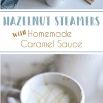 Hazelnut Steamer With Homemade Caramel Sauce