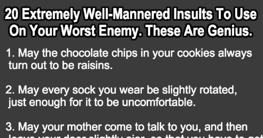 20 Extremely WellMannered Insults To Use On Your Worst