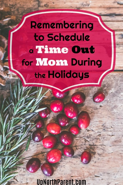 Remembering to Schedule a Time Out for Mom During the Holidays