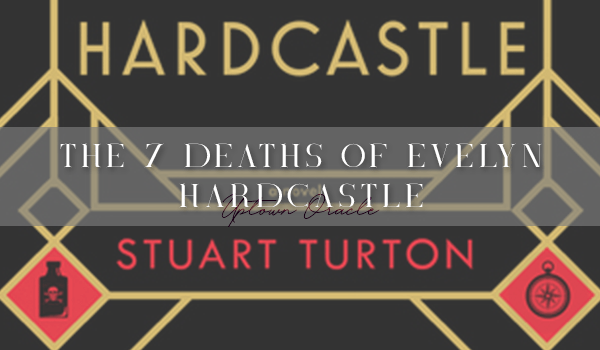 The 7 Deaths of Evelyn Hardcastle by Stuart Turton header image
