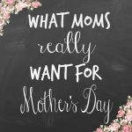 Mother's Day: What we really want.