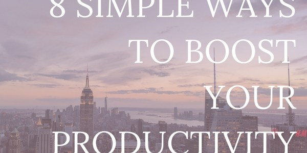 We all want to be more productive. Here are 8 simple ways to boost your productivity.