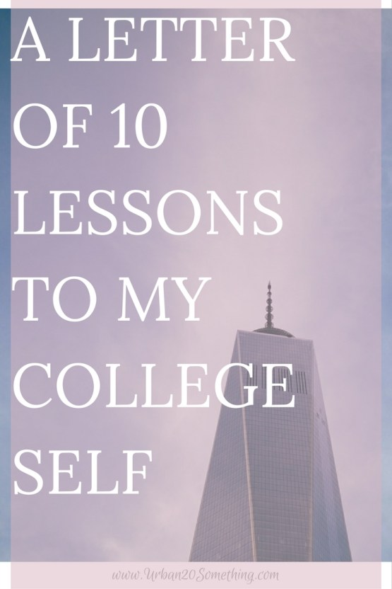 College is an amazing time, but there's a lot I wish I would've known during that time. Click through for my letter of 10 lessons I wish I would've known to my college self!