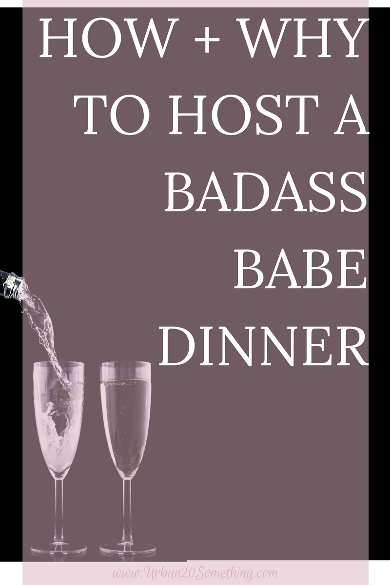 Inspired by Ann Shoket's book, The Big Life, here's how and why you should host a bad ass babe dinner!