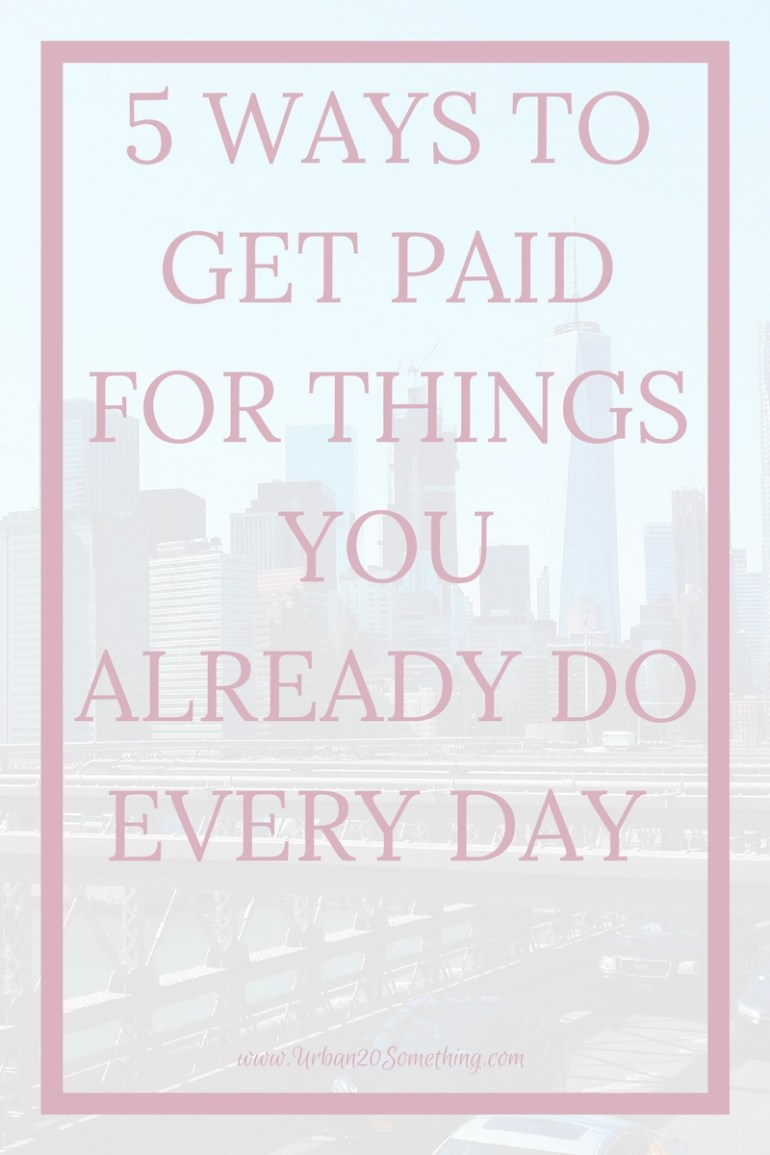 5 Ways To Get Paid Doing Things You Do Anyway Urban 20
