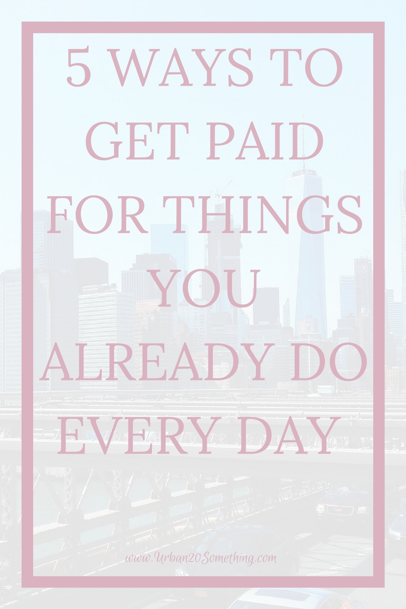 We all want to make extra income, but it can be time consuming! here's how to get paid for things you already do every day.