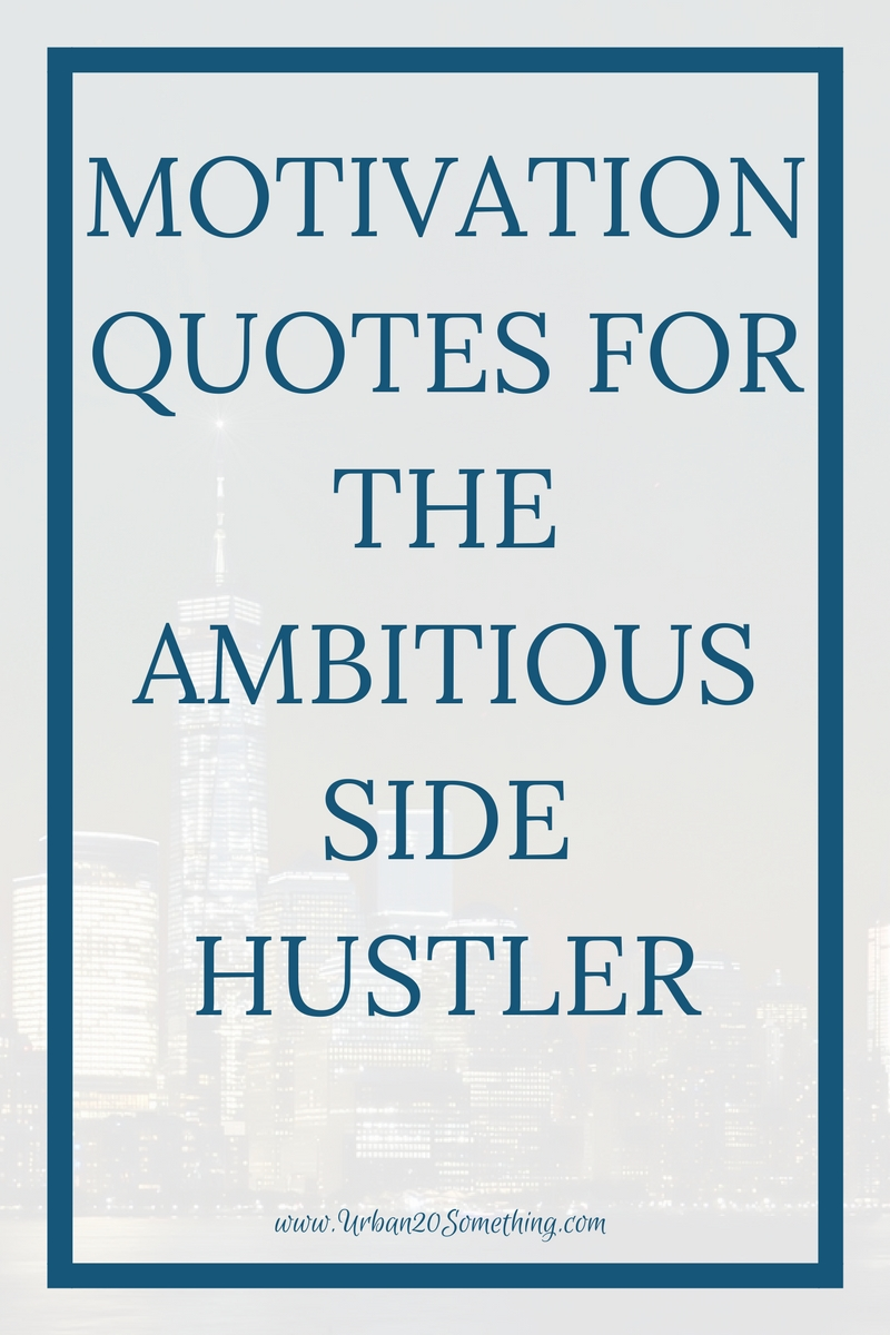 How do you stay motivated with your side hustle? Click through for these 15 hustle quotes to keep you motivated through your side hustle and entrepreneurial journey.