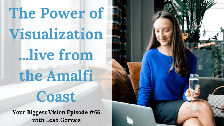 Tune in to episode 66 live from Italy to hear what visualization can do to make your dreams come to life and why it is important in your business.