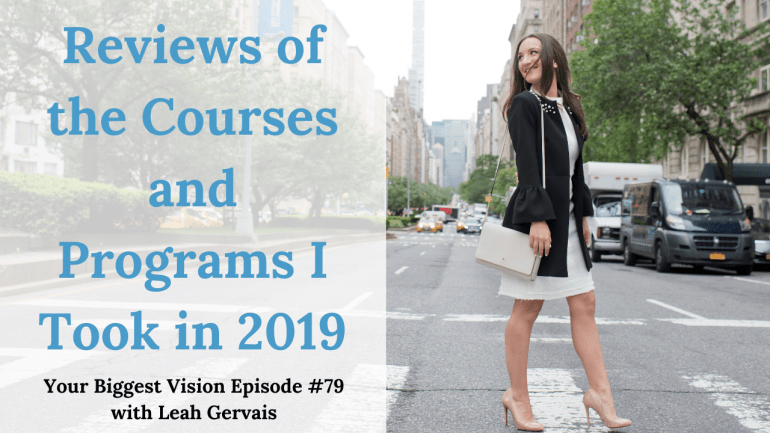 Tune in to episode 79 to hear the programs and courses Leah has taken in 2019, why she took them and if she recommends them or not for visionaries.