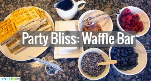 Party Bliss: Host a Waffle Bar!