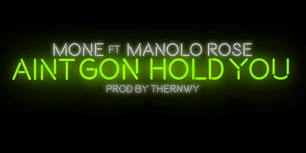 """New Music: Mone – Ain't Gon Hold You"""" Featuring Manolo Rose"""