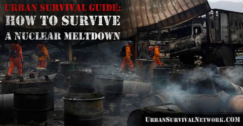 Urban Survival Guide – How to Survive a Nuclear Meltdown or Nuclear Power Plant Emergency
