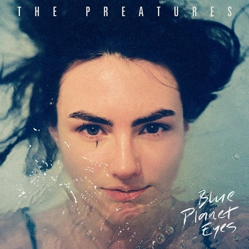 the-preatures-blue-planet-eyes