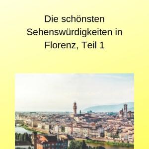 Die schönsten Sehenswürdigkeiten in Florenz, Teil 1