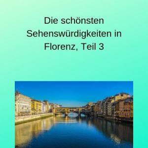 Die schönsten Sehenswürdigkeiten in Florenz, Teil 3