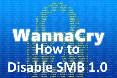 SOLVED: How To Disable SMB1 and Keep Safe From WannaCry