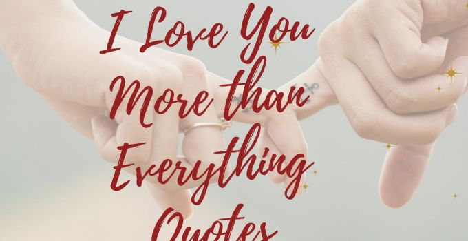 100 Best 2020 I Love You More than Everything Quote